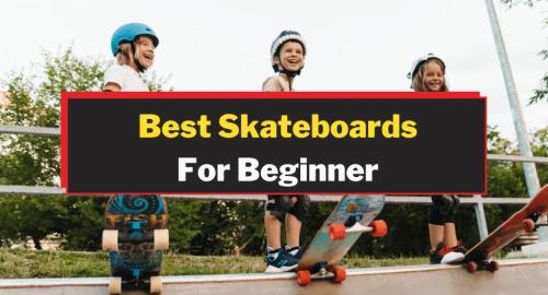 Best Skateboard For Beginner
