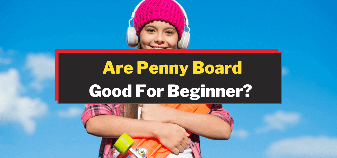 Are Penny Boards Good For Beginners