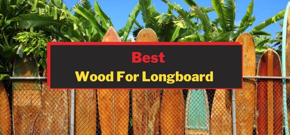 Best Wood For Longboard