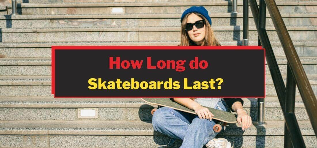How Long do Skateboards Last
